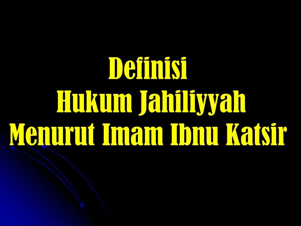 Definisi Hukum Jahiliyyah Menurut Imam Ibnu Katsir