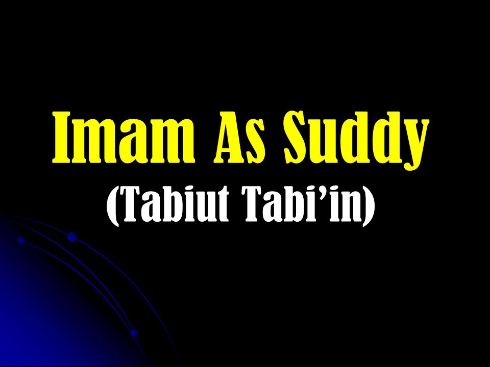 Imam As Suddy (Tabiut Tabi'in)