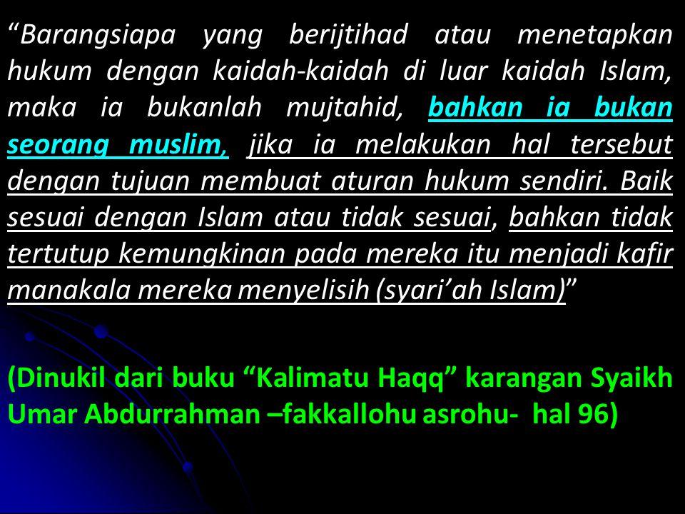 Barangsiapa yang berijtihad atau menetapkan hukum dengan kaidah-kaidah di luar kaidah Islam, maka ia bukanlah mujtahid, bahkan ia bukan seorang muslim, jika ia melakukan hal tersebut dengan tujuan membuat aturan hukum sendiri.
