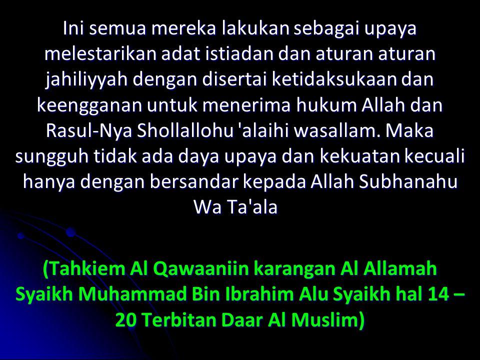 Ini semua mereka lakukan sebagai upaya melestarikan adat istiadan dan aturan aturan jahiliyyah dengan disertai ketidaksukaan dan keengganan untuk menerima hukum Allah dan Rasul-Nya Shollallohu alaihi wasallam.