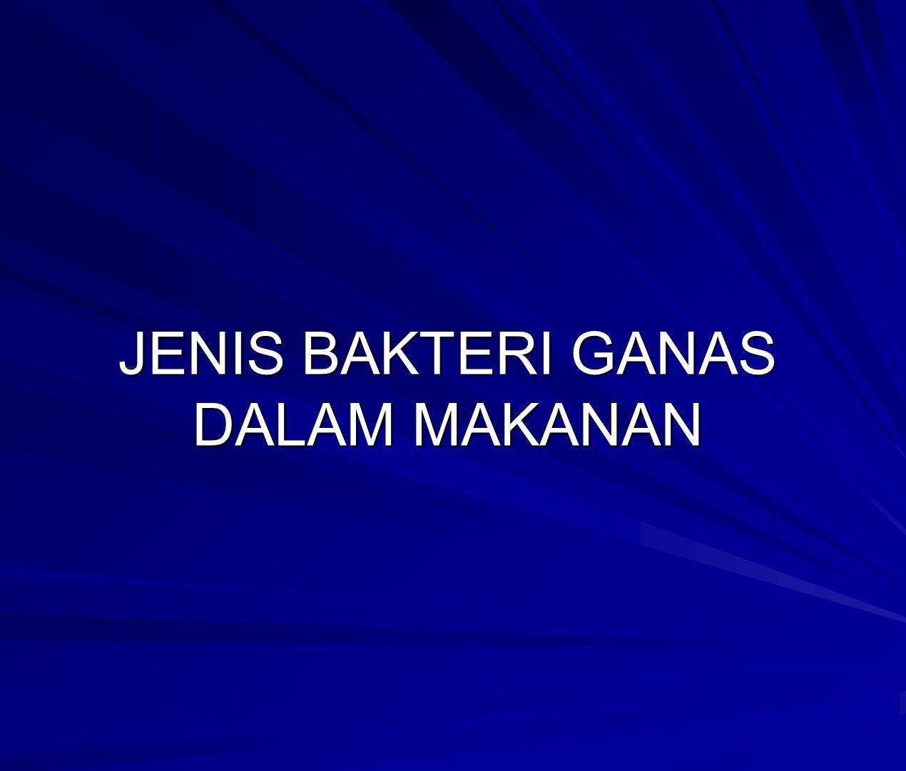 JENIS BAKTERI GANAS DALAM MAKANAN