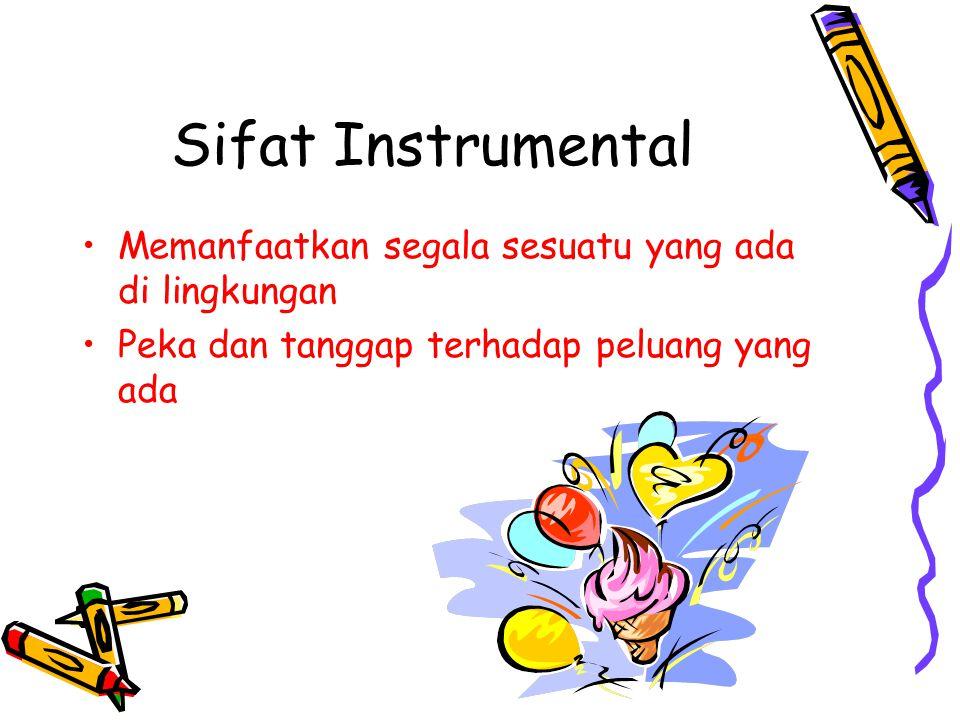 Sifat Instrumental Memanfaatkan segala sesuatu yang ada di lingkungan