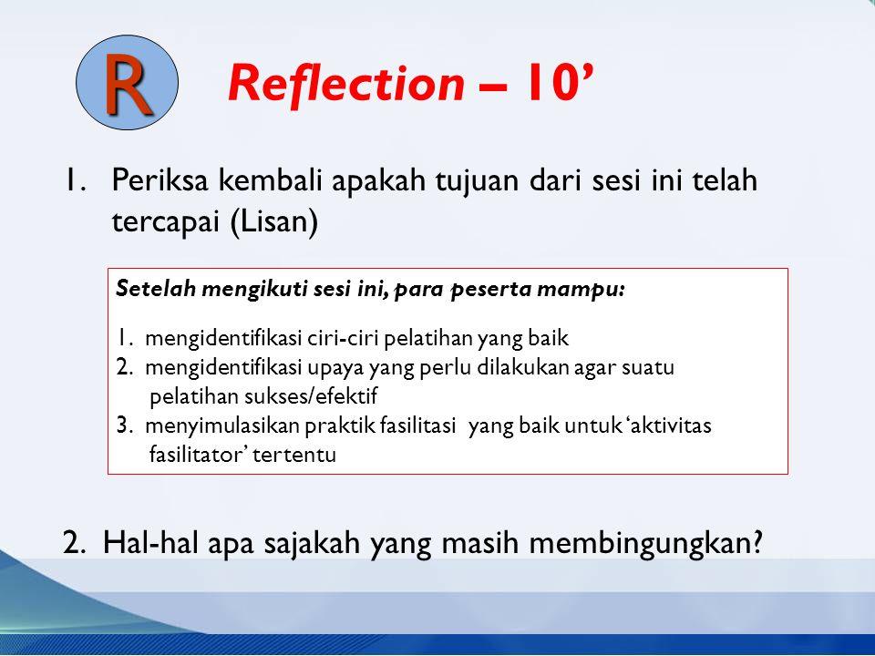Reflection – 10' R. Periksa kembali apakah tujuan dari sesi ini telah tercapai (Lisan) 2. Hal-hal apa sajakah yang masih membingungkan