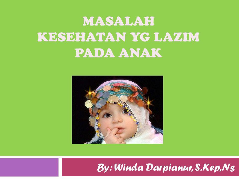 MASALAH KESEHATAN YG LAZIM PADA ANAK