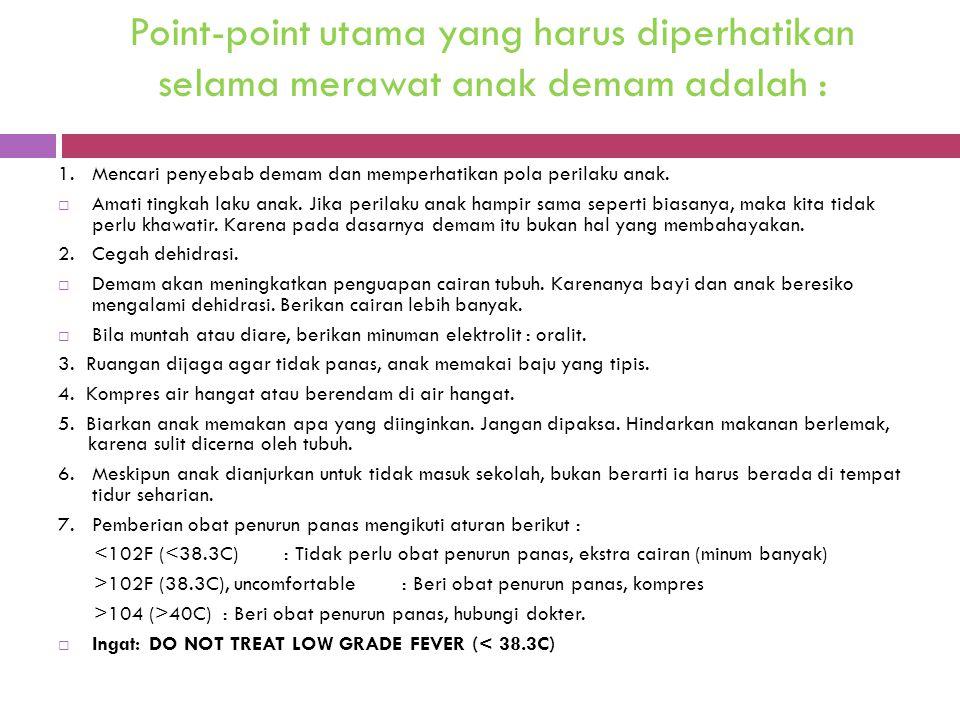 Point-point utama yang harus diperhatikan selama merawat anak demam adalah :