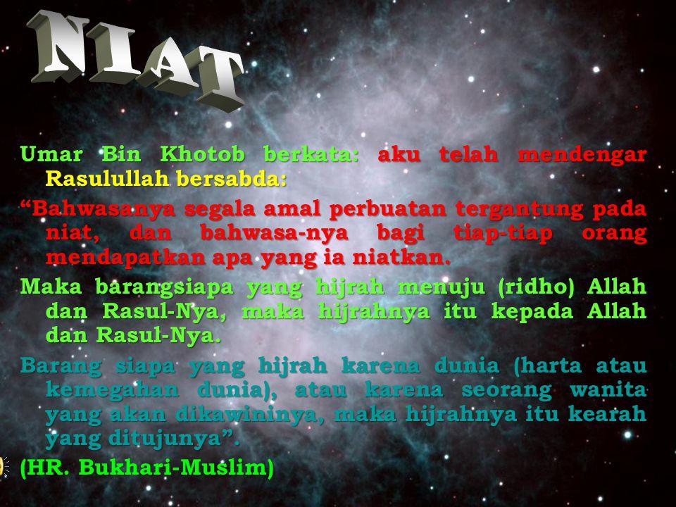 NIAT Umar Bin Khotob berkata: aku telah mendengar Rasulullah bersabda: