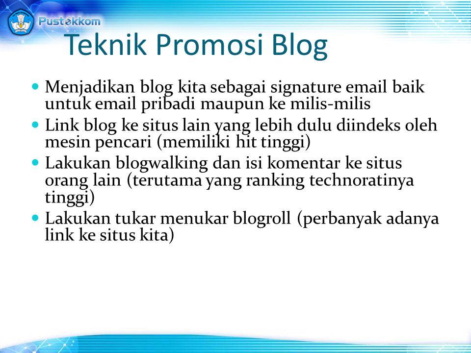 Teknik Promosi Blog Menjadikan blog kita sebagai signature email baik untuk email pribadi maupun ke milis-milis.