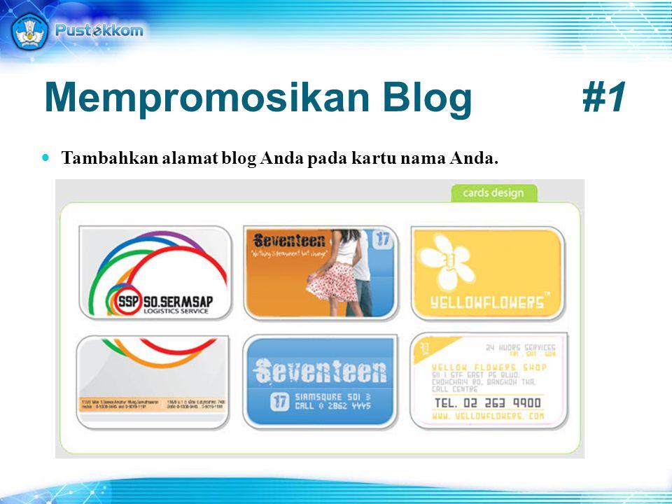 Mempromosikan Blog #1 Tambahkan alamat blog Anda pada kartu nama Anda.