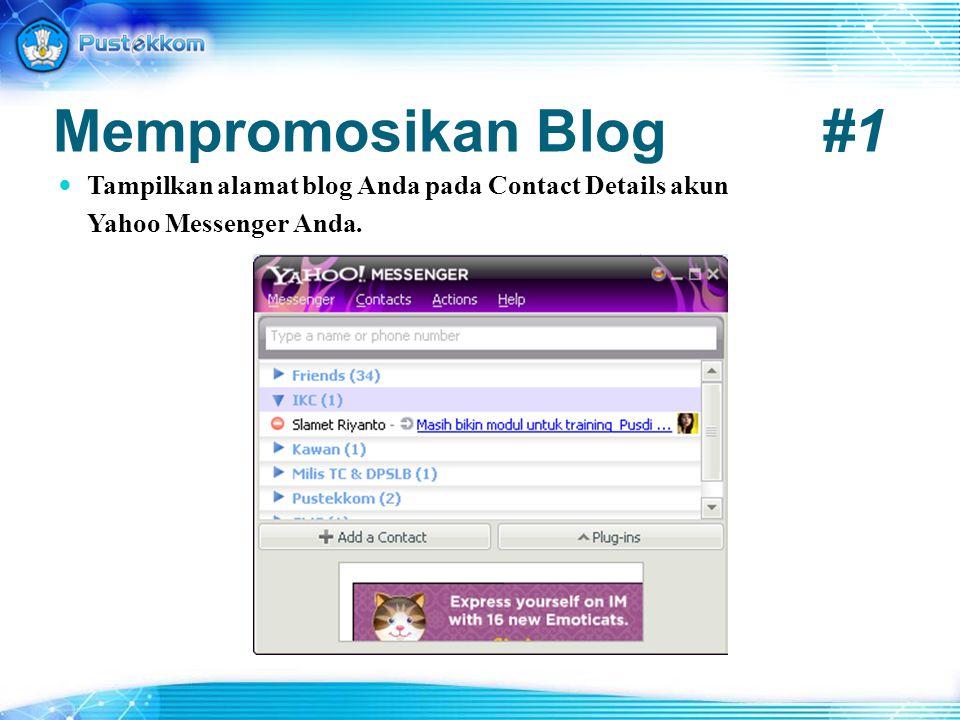 Mempromosikan Blog #1 Tampilkan alamat blog Anda pada Contact Details akun Yahoo Messenger Anda.