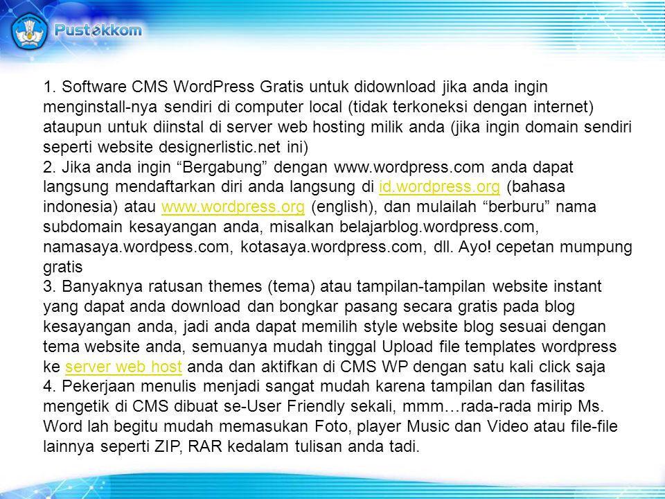 1. Software CMS WordPress Gratis untuk didownload jika anda ingin menginstall-nya sendiri di computer local (tidak terkoneksi dengan internet) ataupun untuk diinstal di server web hosting milik anda (jika ingin domain sendiri seperti website designerlistic.net ini)