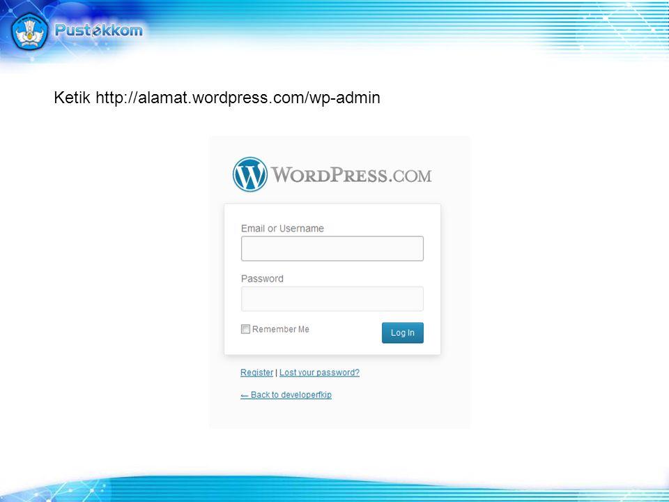 Ketik http://alamat.wordpress.com/wp-admin