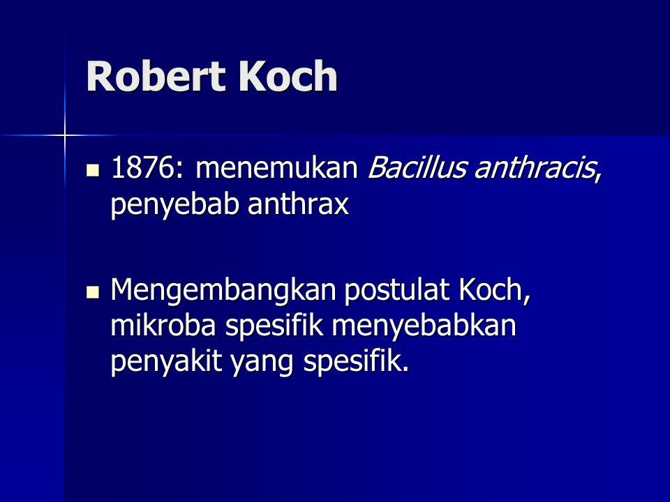 Robert Koch 1876: menemukan Bacillus anthracis, penyebab anthrax
