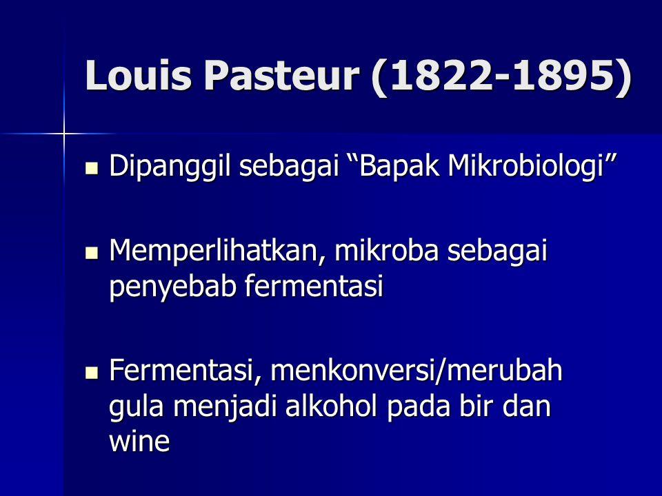 Louis Pasteur (1822-1895) Dipanggil sebagai Bapak Mikrobiologi