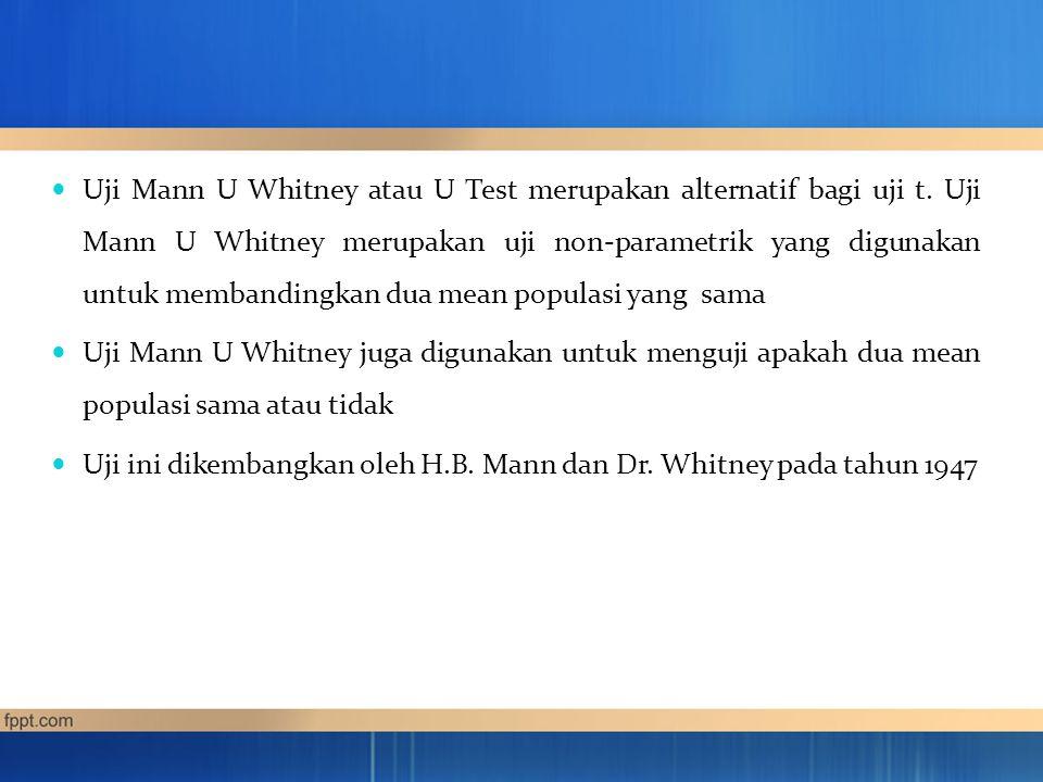 Uji Mann U Whitney atau U Test merupakan alternatif bagi uji t