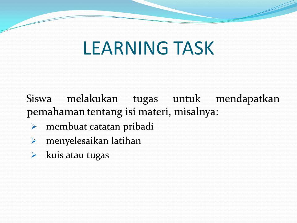 LEARNING TASK Siswa melakukan tugas untuk mendapatkan pemahaman tentang isi materi, misalnya: membuat catatan pribadi.