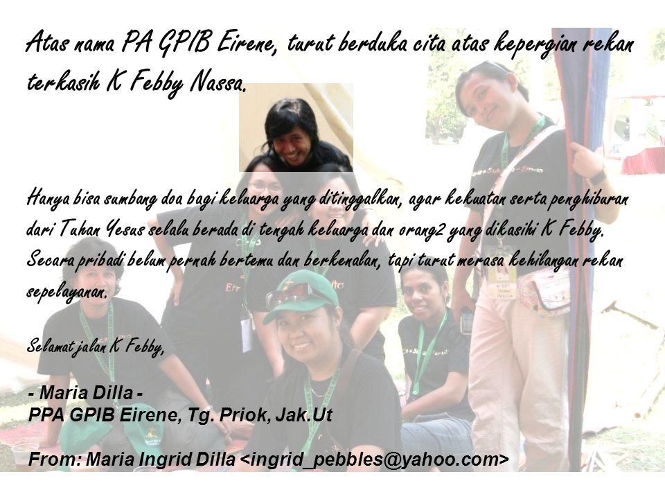 Atas nama PA GPIB Eirene, turut berduka cita atas kepergian rekan terkasih K Febby Nassa.