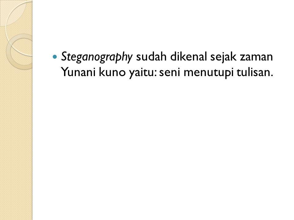 Steganography sudah dikenal sejak zaman Yunani kuno yaitu: seni menutupi tulisan.