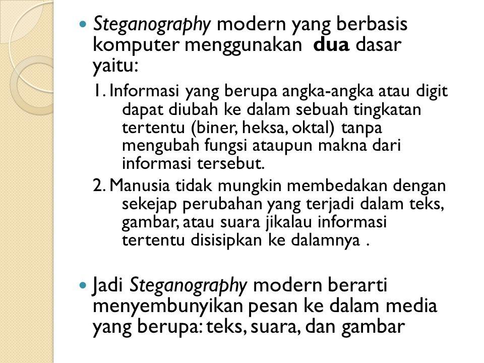 Steganography modern yang berbasis komputer menggunakan dua dasar yaitu: