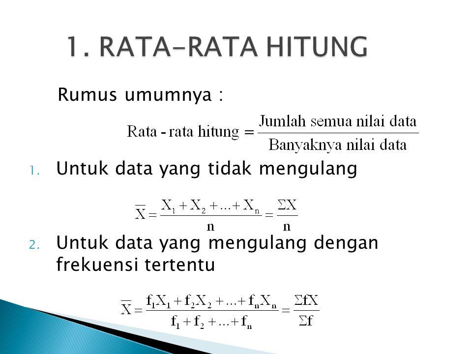1. RATA-RATA HITUNG Rumus umumnya : Untuk data yang tidak mengulang