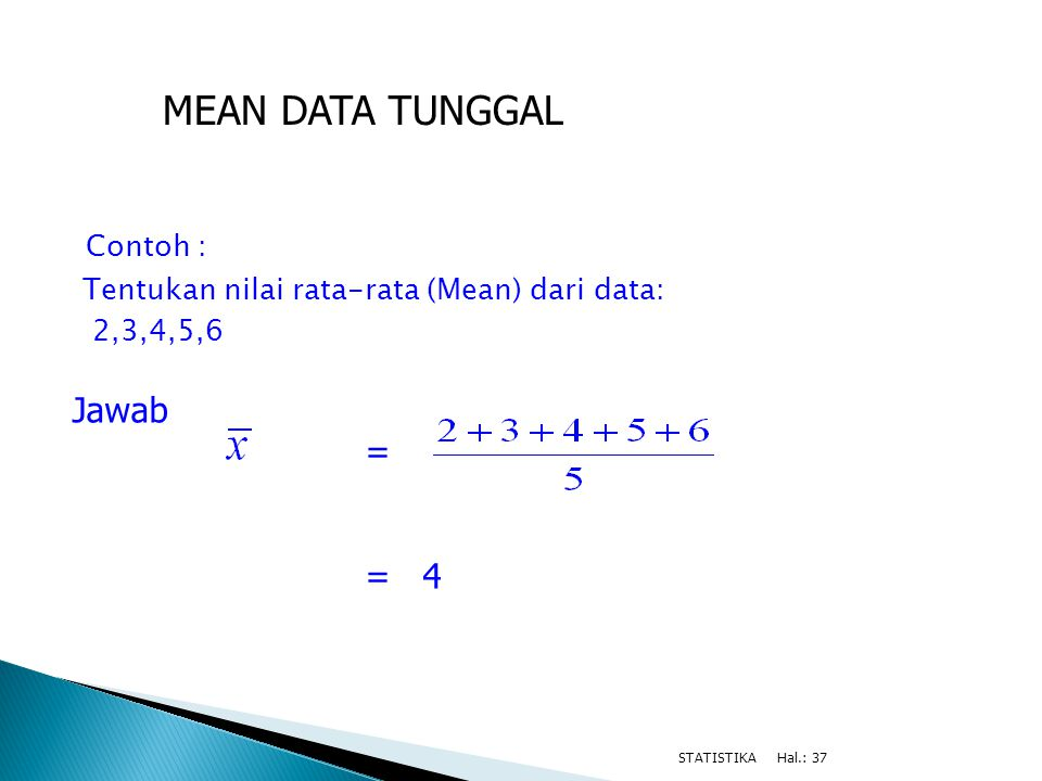MEAN DATA TUNGGAL Contoh : Jawab = = 4