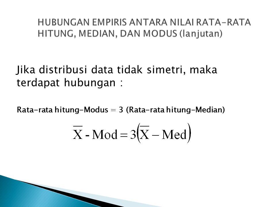 Jika distribusi data tidak simetri, maka terdapat hubungan :