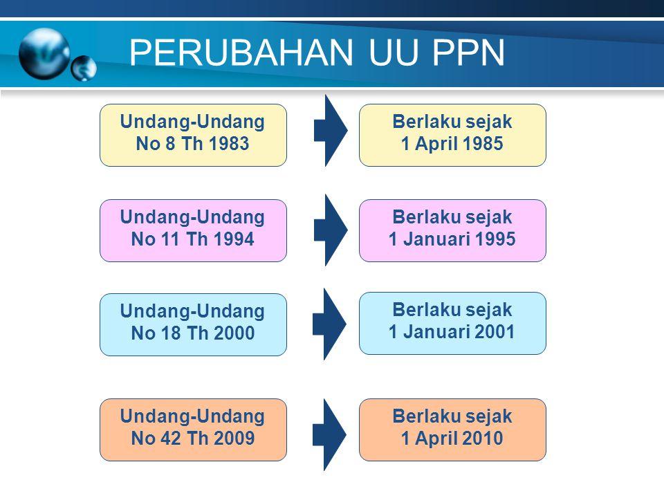 PERUBAHAN UU PPN Undang-Undang No 8 Th 1983 Berlaku sejak 1 April 1985
