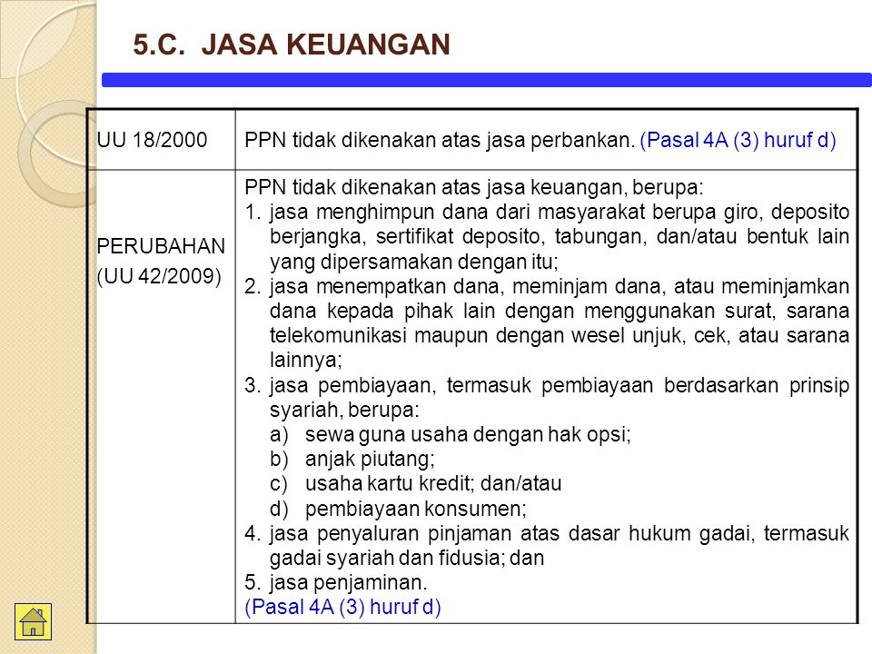 5.C. JASA KEUANGAN UU 18/2000. PPN tidak dikenakan atas jasa perbankan. (Pasal 4A (3) huruf d) PERUBAHAN.