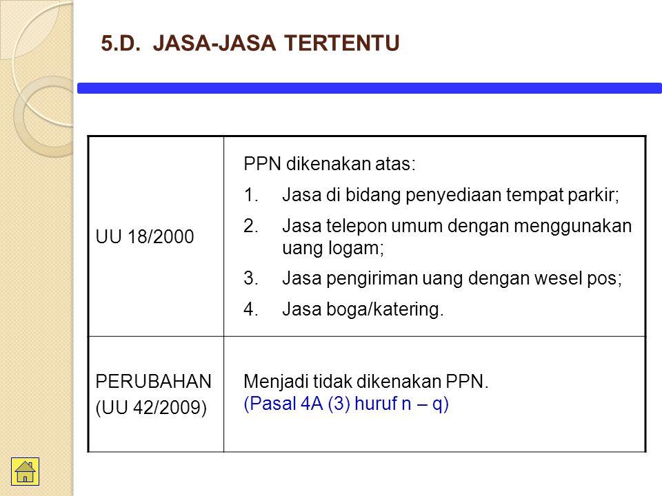 5.D. JASA-JASA TERTENTU UU 18/2000 PPN dikenakan atas: