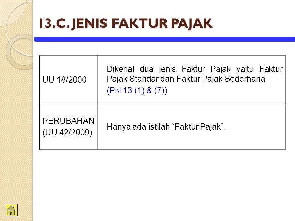 13.C. JENIS FAKTUR PAJAK UU 18/2000. Dikenal dua jenis Faktur Pajak yaitu Faktur Pajak Standar dan Faktur Pajak Sederhana.