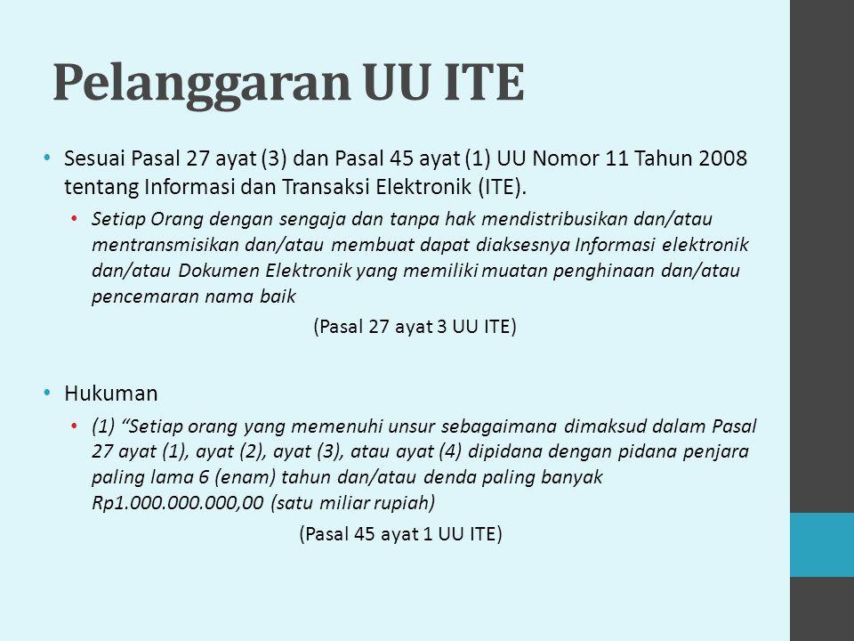 Pelanggaran UU ITE Sesuai Pasal 27 ayat (3) dan Pasal 45 ayat (1) UU Nomor 11 Tahun 2008 tentang Informasi dan Transaksi Elektronik (ITE).