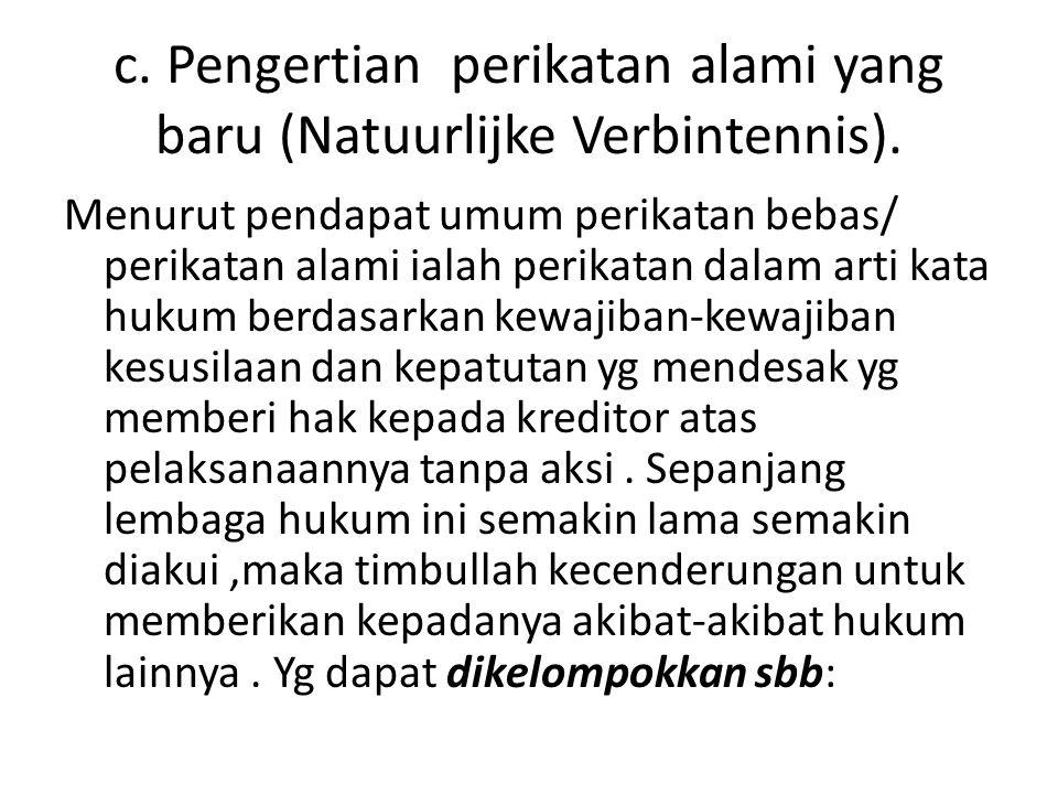 c. Pengertian perikatan alami yang baru (Natuurlijke Verbintennis).