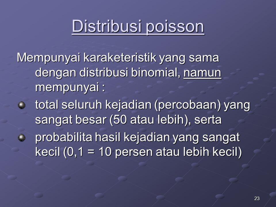 Distribusi poisson Mempunyai karaketeristik yang sama dengan distribusi binomial, namun mempunyai :