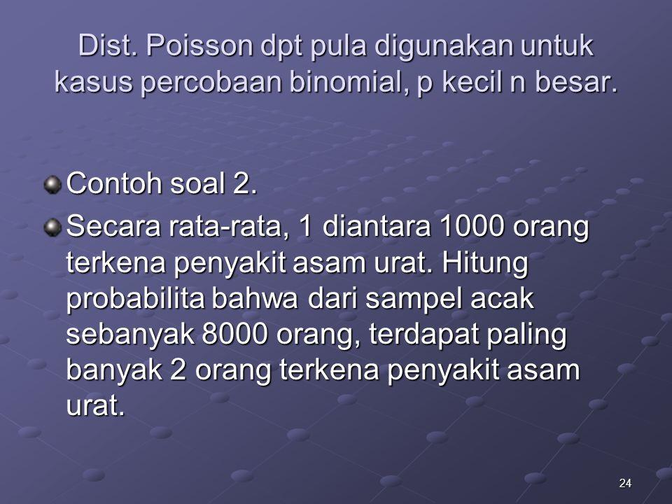 Dist. Poisson dpt pula digunakan untuk kasus percobaan binomial, p kecil n besar.