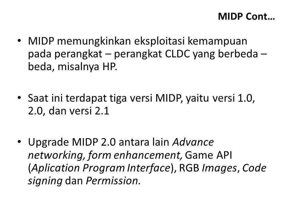 Saat ini terdapat tiga versi MIDP, yaitu versi 1.0, 2.0, dan versi 2.1
