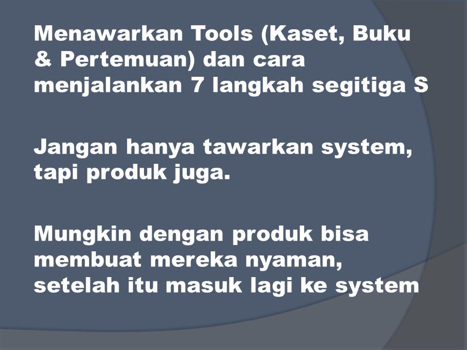 Menawarkan Tools (Kaset, Buku & Pertemuan) dan cara menjalankan 7 langkah segitiga S Jangan hanya tawarkan system, tapi produk juga.