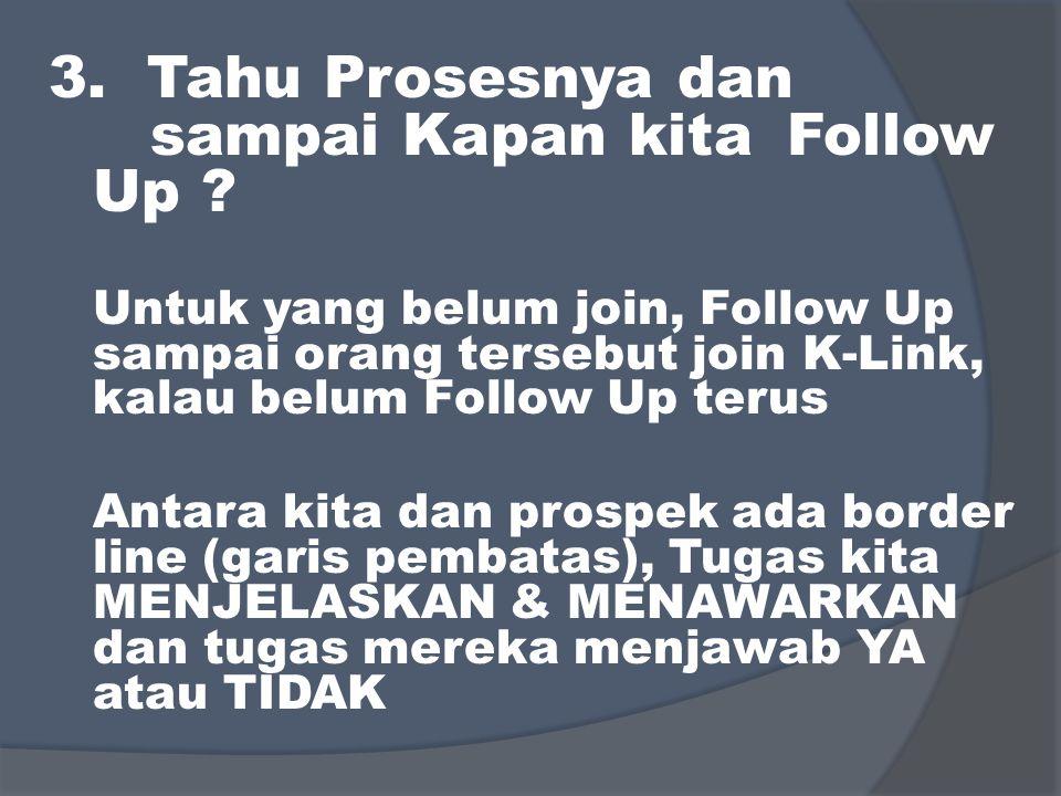 3. Tahu Prosesnya dan sampai Kapan kita Follow Up