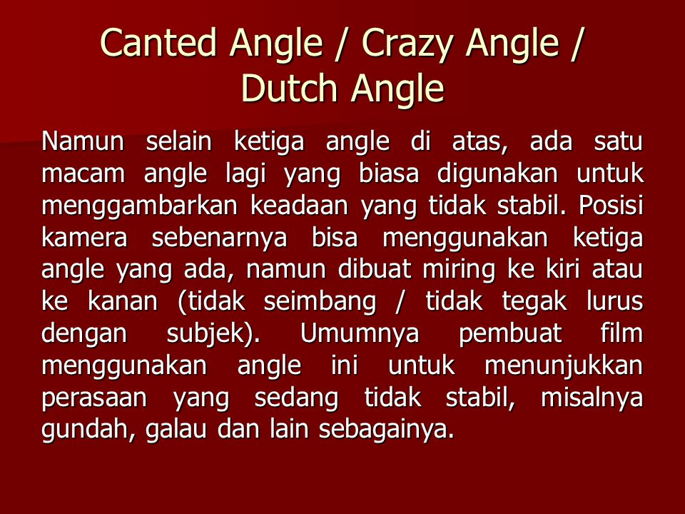 Canted Angle / Crazy Angle / Dutch Angle