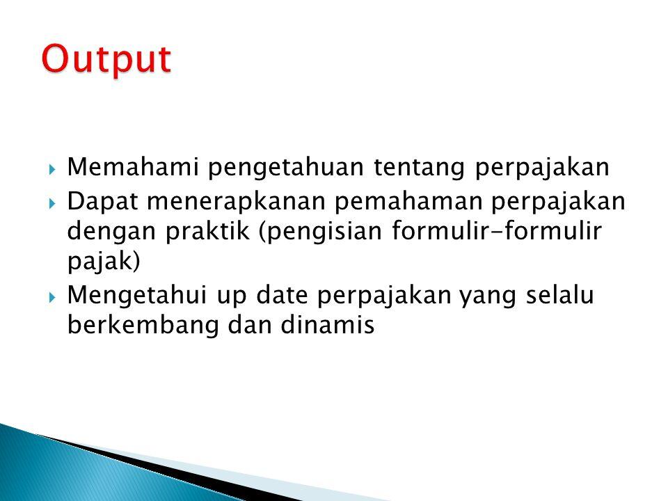 Output Memahami pengetahuan tentang perpajakan