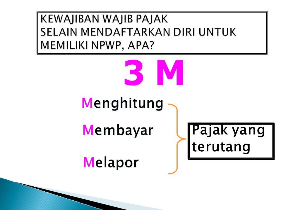 3 M Menghitung Membayar Pajak yang terutang Melapor
