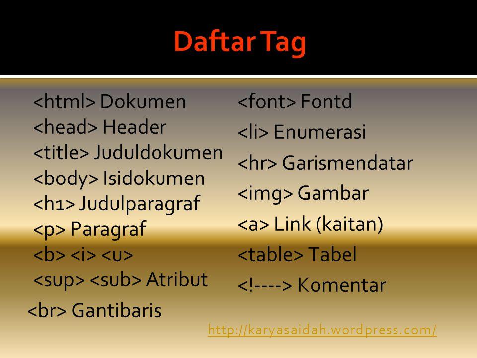 Daftar Tag <html> Dokumen <font> Fontd <head> Header