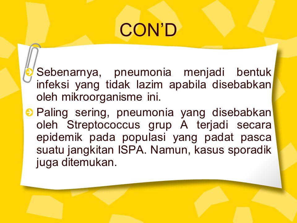 CON'D Sebenarnya, pneumonia menjadi bentuk infeksi yang tidak lazim apabila disebabkan oleh mikroorganisme ini.