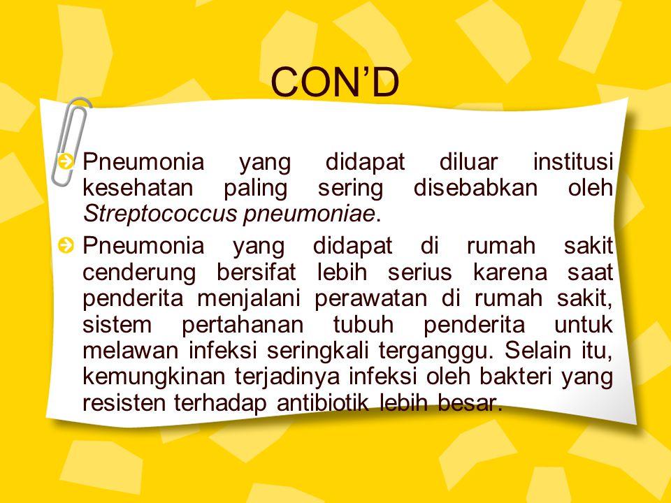 CON'D Pneumonia yang didapat diluar institusi kesehatan paling sering disebabkan oleh Streptococcus pneumoniae.