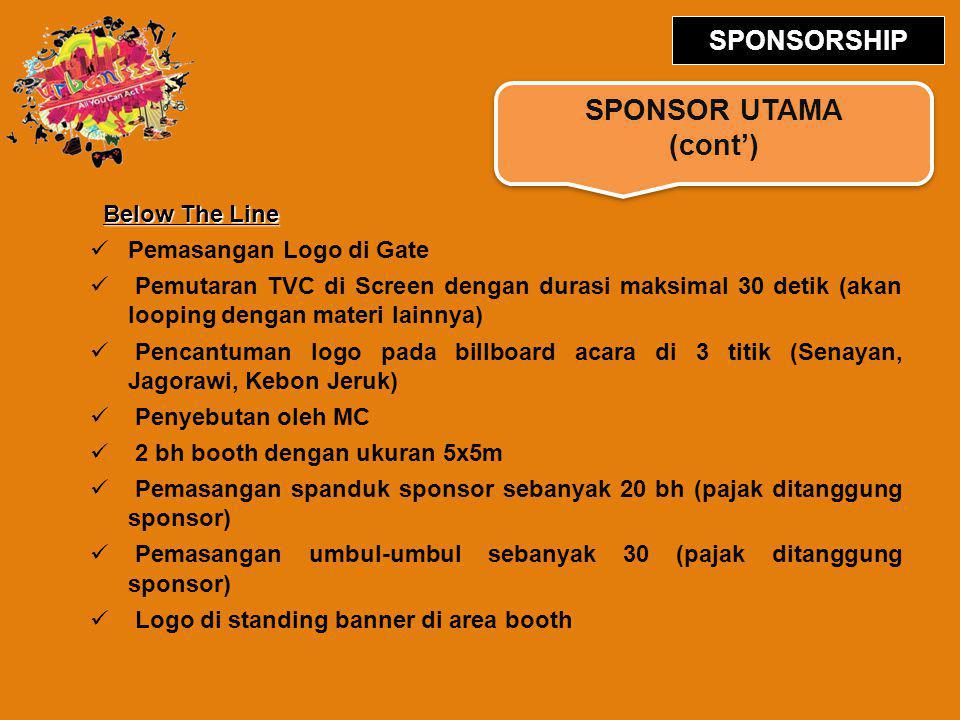 SPONSOR UTAMA (cont') SPONSORSHIP Below The Line