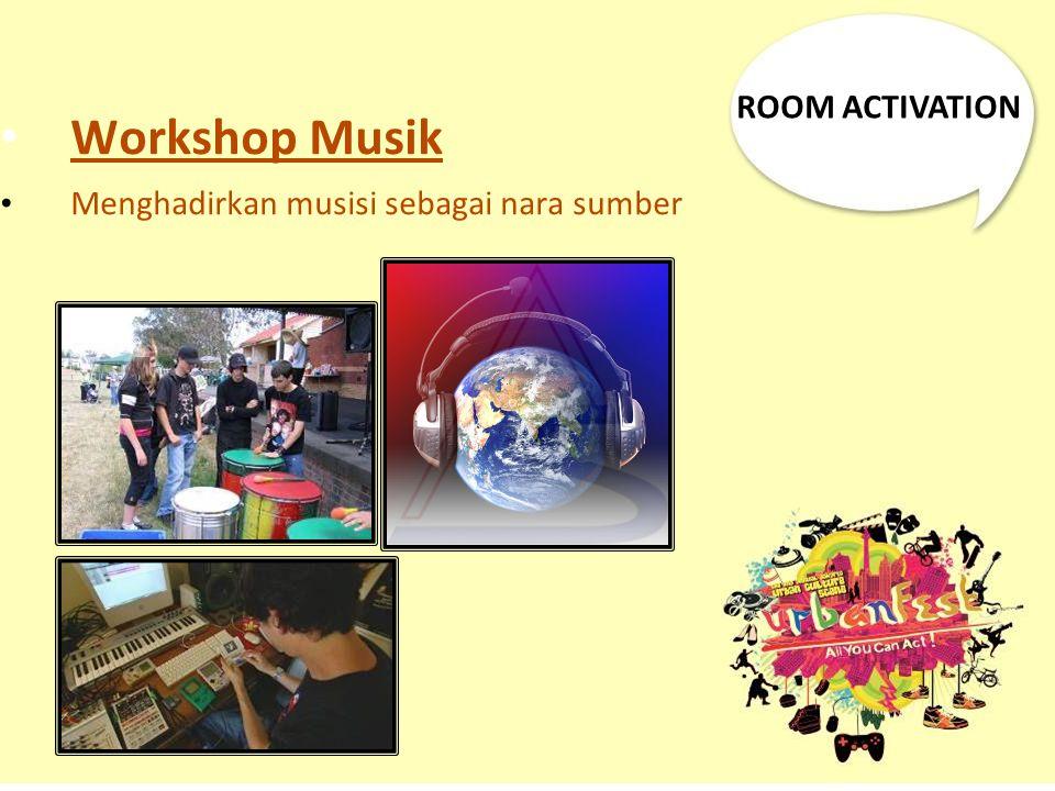 ROOM ACTIVATION Workshop Musik Menghadirkan musisi sebagai nara sumber