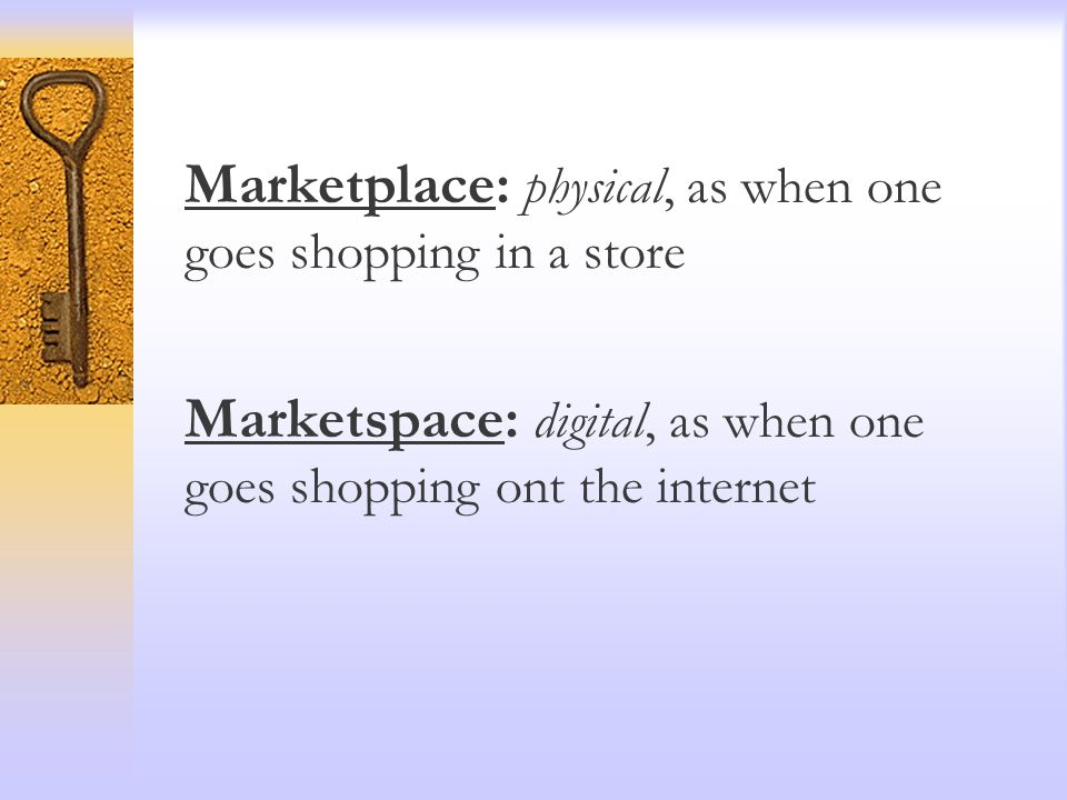 Marketplace: physical, as when one goes shopping in a store