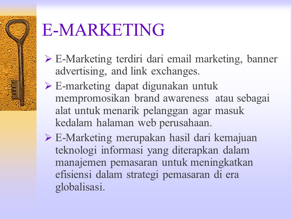 E-MARKETING E-Marketing terdiri dari email marketing, banner advertising, and link exchanges.