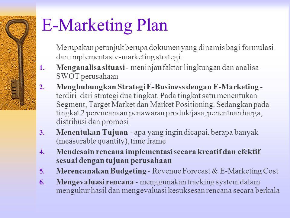 E-Marketing Plan Merupakan petunjuk berupa dokumen yang dinamis bagi formulasi dan implementasi e-marketing strategi: