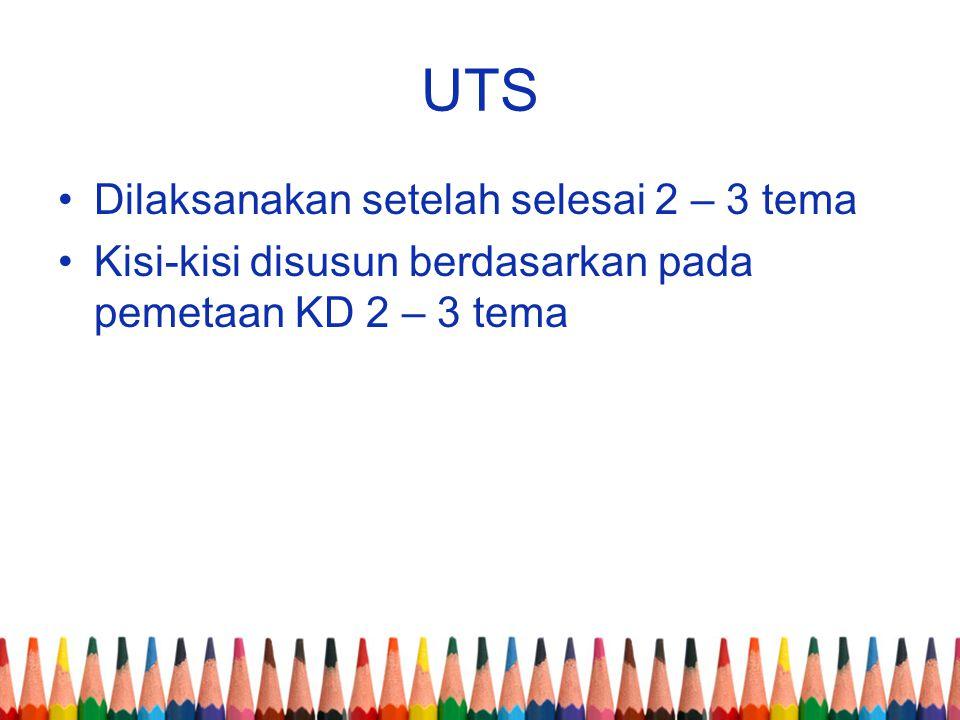 UTS Dilaksanakan setelah selesai 2 – 3 tema
