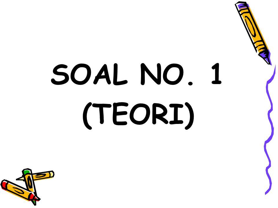 SOAL NO. 1 (TEORI)