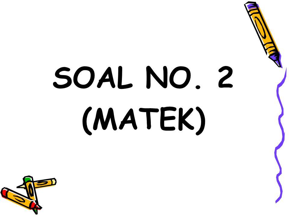 SOAL NO. 2 (MATEK)
